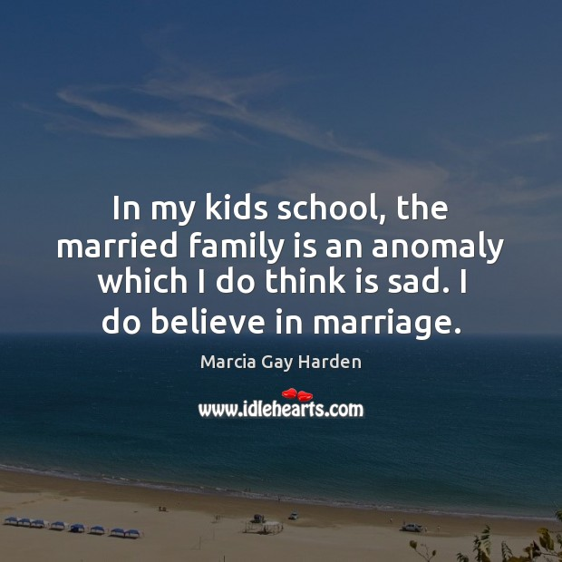 In my kids school, the married family is an anomaly which I Image