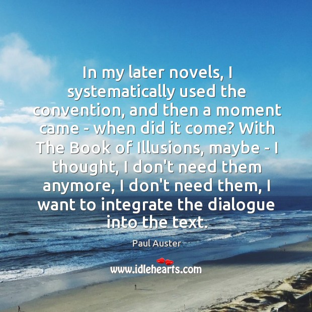 In my later novels, I systematically used the convention, and then a Image