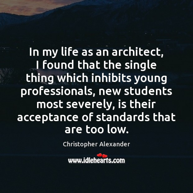 In my life as an architect, I found that the single thing Christopher Alexander Picture Quote