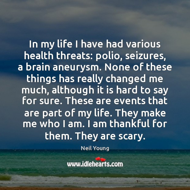 In my life I have had various health threats: polio, seizures, a Thankful Quotes Image