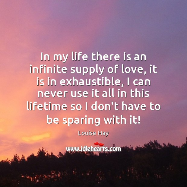 In my life there is an infinite supply of love, it is Image