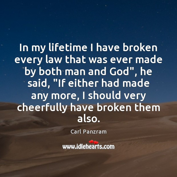 In my lifetime I have broken every law that was ever made Carl Panzram Picture Quote