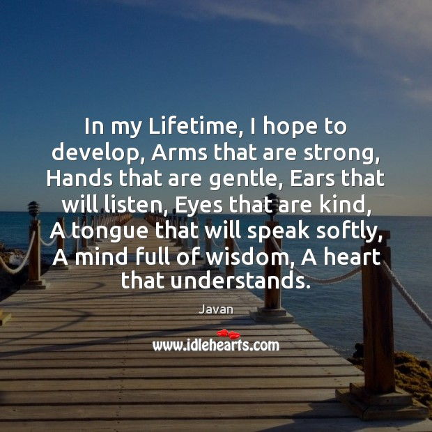 Image, In my Lifetime, I hope to develop, Arms that are strong, Hands
