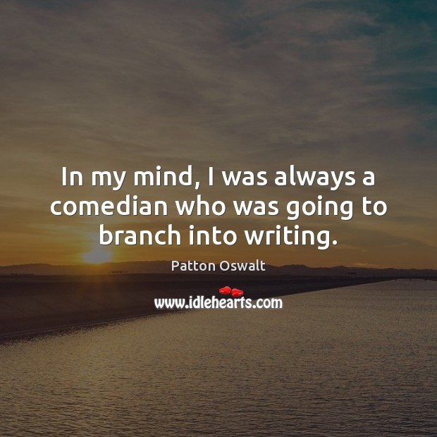 In my mind, I was always a comedian who was going to branch into writing. Image