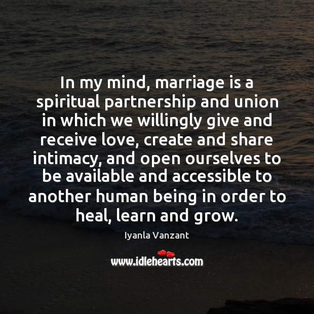 In my mind, marriage is a spiritual partnership and union in which Iyanla Vanzant Picture Quote
