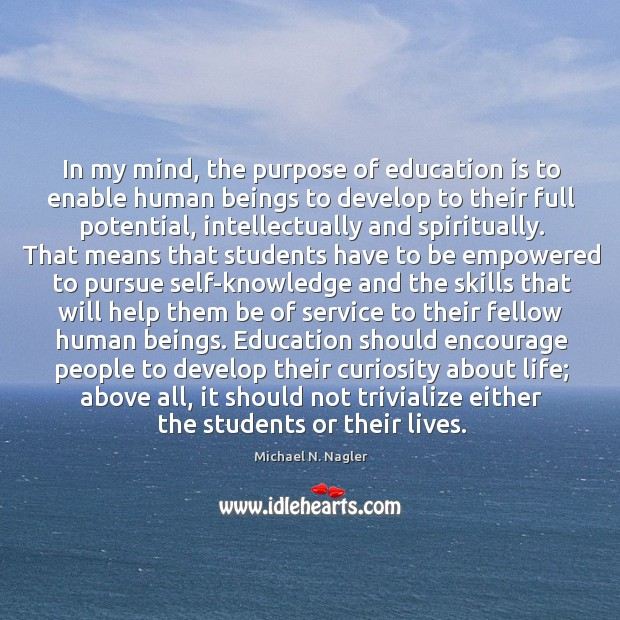 In my mind, the purpose of education is to enable human beings Image