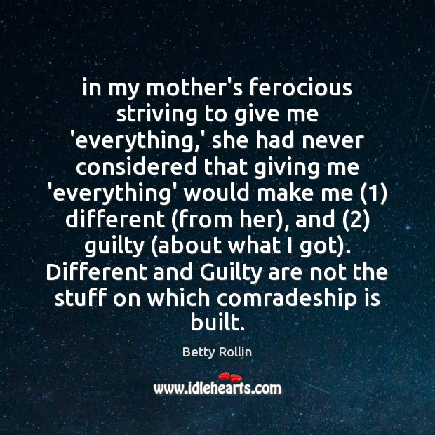 In my mother's ferocious striving to give me 'everything,' she had Guilty Quotes Image