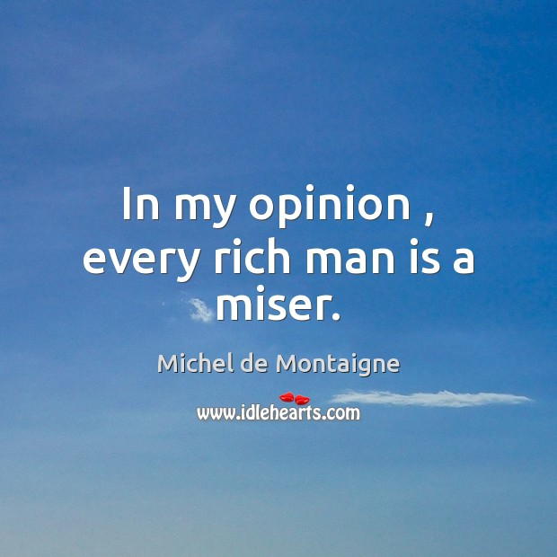 Image, In my opinion , every rich man is a miser.