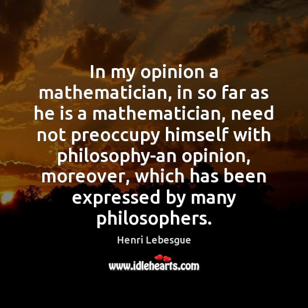 In my opinion a mathematician, in so far as he is a Image