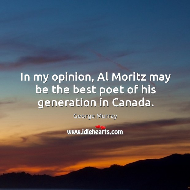 In my opinion, al moritz may be the best poet of his generation in canada. Image