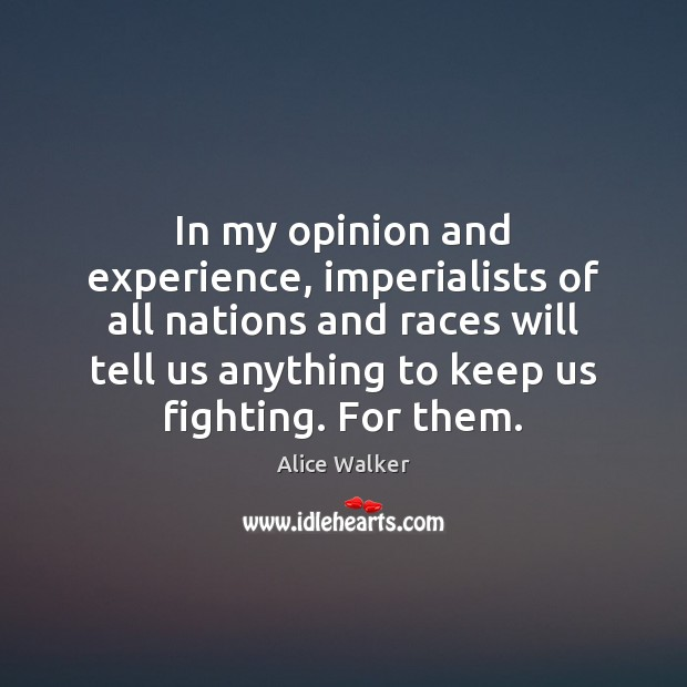 In my opinion and experience, imperialists of all nations and races will Image