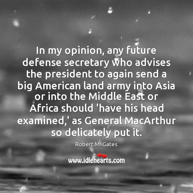 In my opinion, any future defense secretary who advises the president to Image
