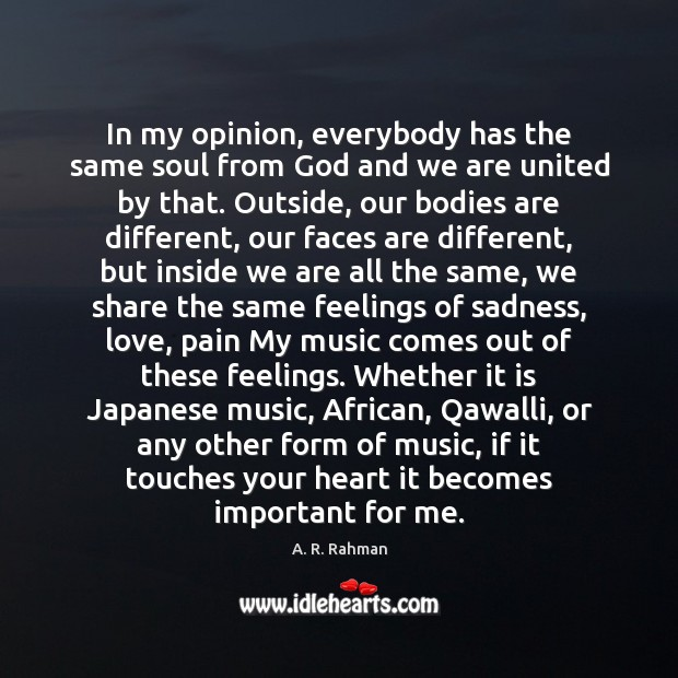 In my opinion, everybody has the same soul from God and we A. R. Rahman Picture Quote