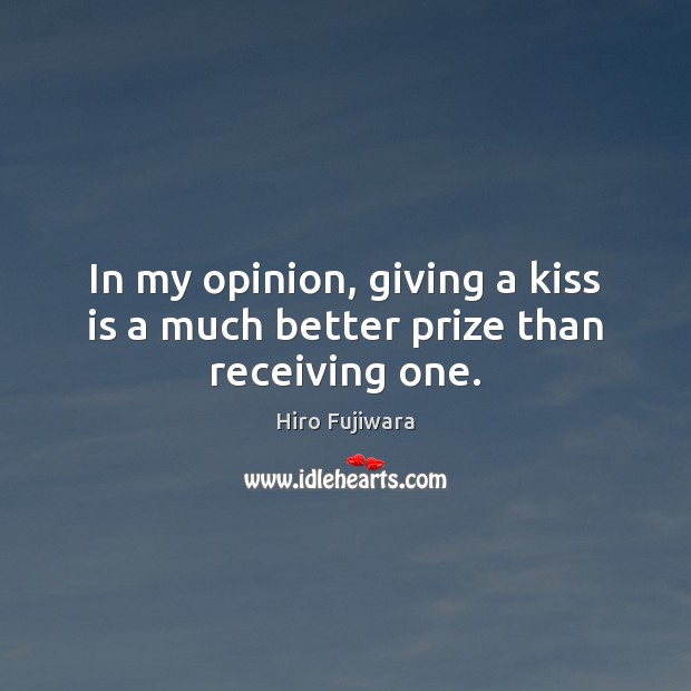 In my opinion, giving a kiss is a much better prize than receiving one. Image