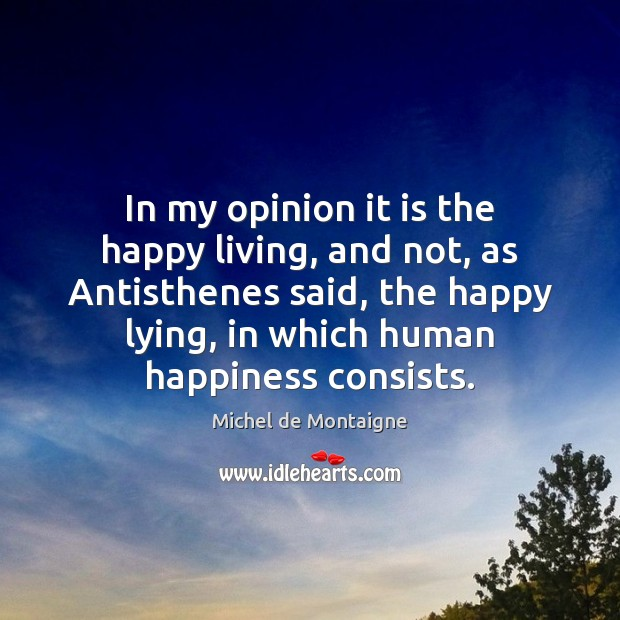 Image, In my opinion it is the happy living, and not, as Antisthenes