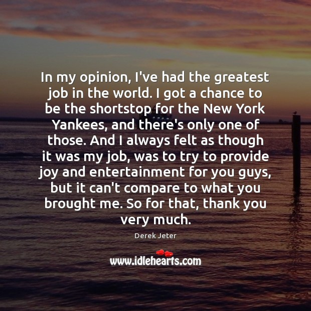 In my opinion, I've had the greatest job in the world. I Derek Jeter Picture Quote