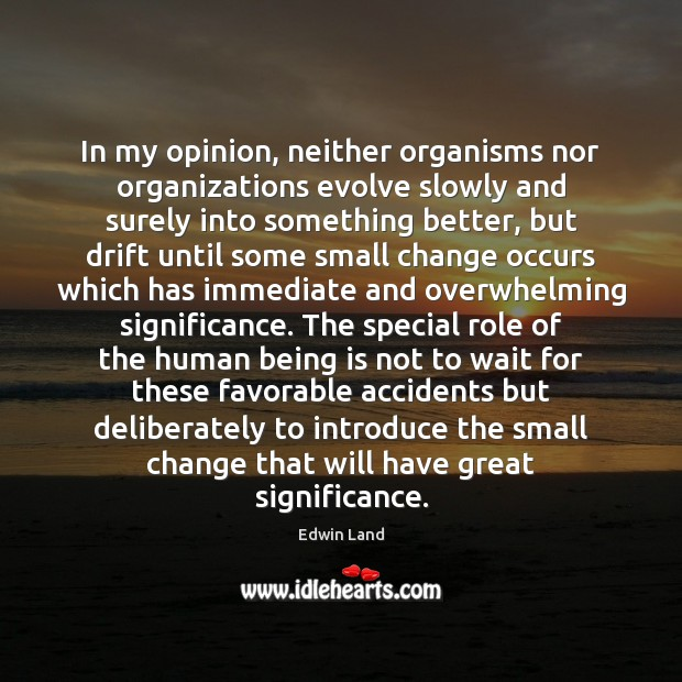 Image, In my opinion, neither organisms nor organizations evolve slowly and surely into