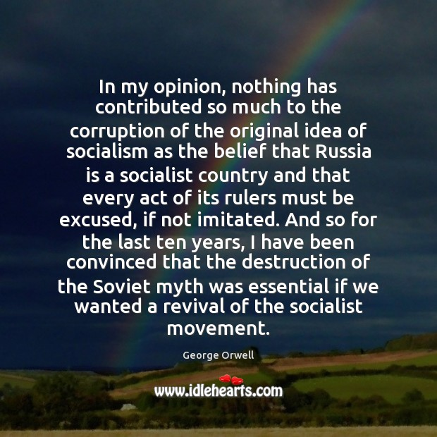 In my opinion, nothing has contributed so much to the corruption of George Orwell Picture Quote