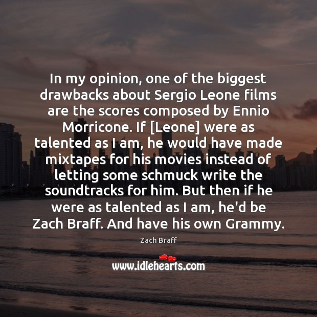 In my opinion, one of the biggest drawbacks about Sergio Leone films Zach Braff Picture Quote