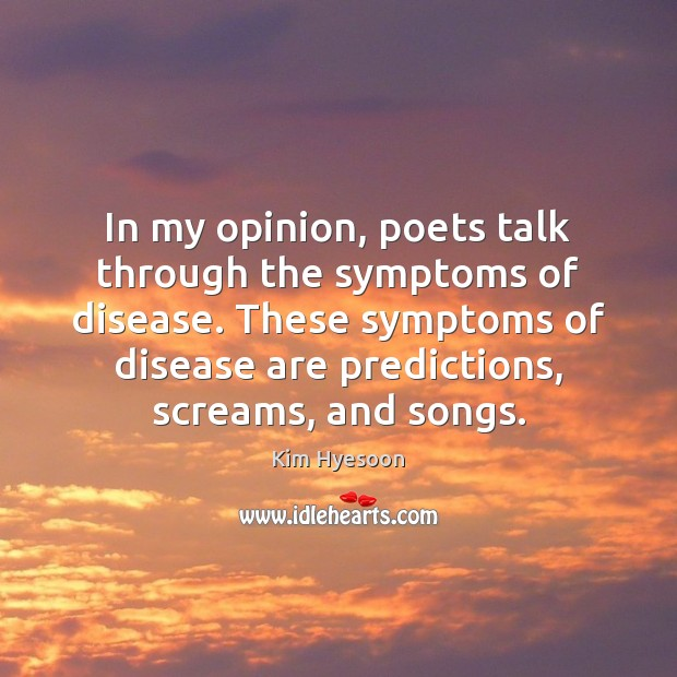 In my opinion, poets talk through the symptoms of disease. These symptoms Image