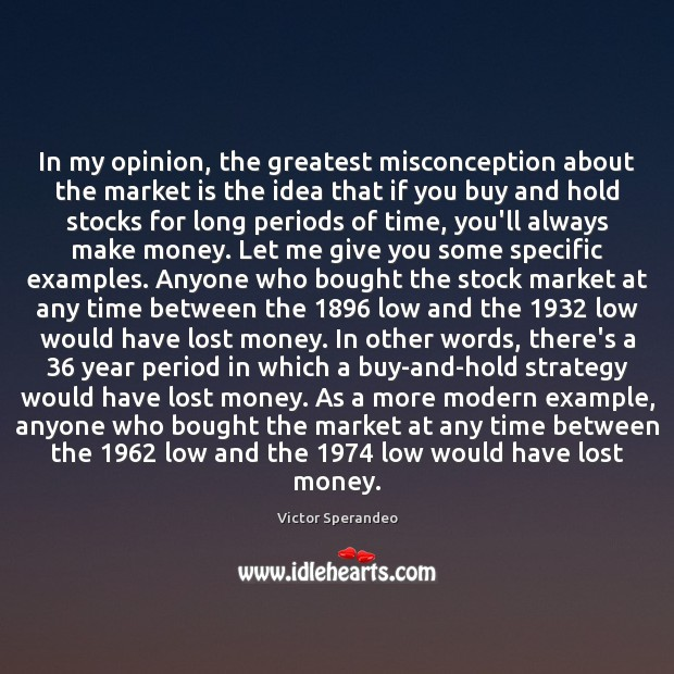 In my opinion, the greatest misconception about the market is the idea Victor Sperandeo Picture Quote