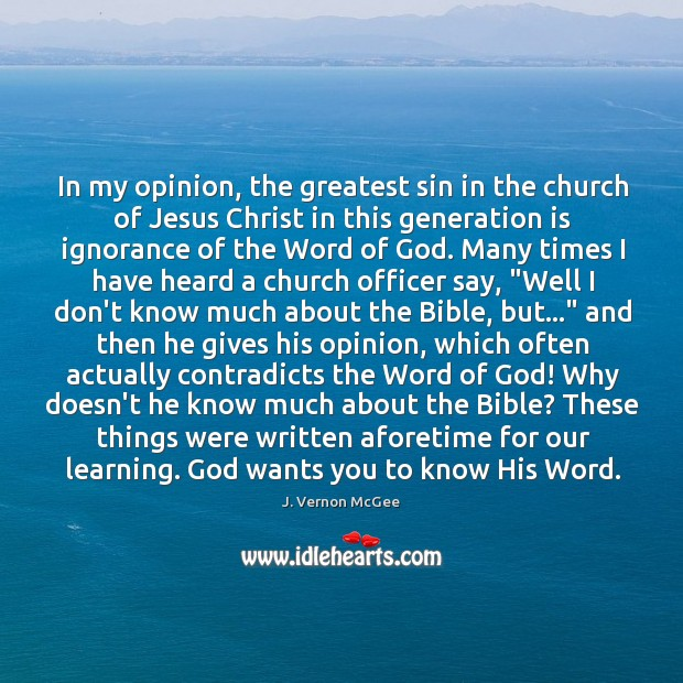 In my opinion, the greatest sin in the church of Jesus Christ J. Vernon McGee Picture Quote
