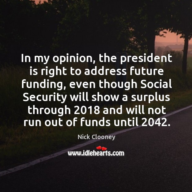 In my opinion, the president is right to address future funding Image