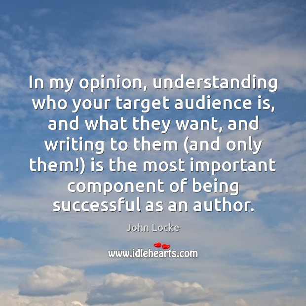 In my opinion, understanding who your target audience is, and what they Being Successful Quotes Image