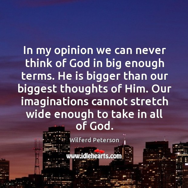 Image, In my opinion we can never think of God in big enough