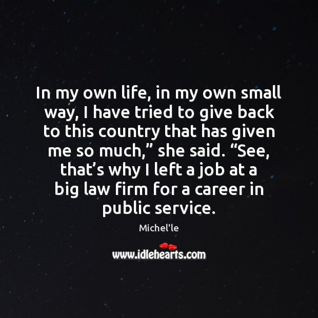 In my own life, in my own small way, I have tried Michel'le Picture Quote