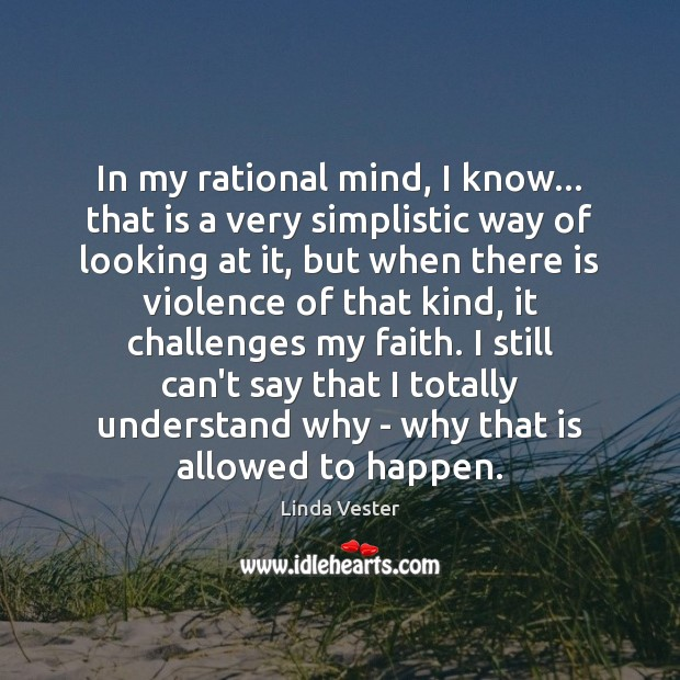 In my rational mind, I know… that is a very simplistic way Image