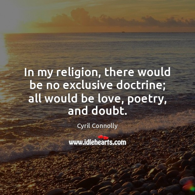 Image, In my religion, there would be no exclusive doctrine; all would be
