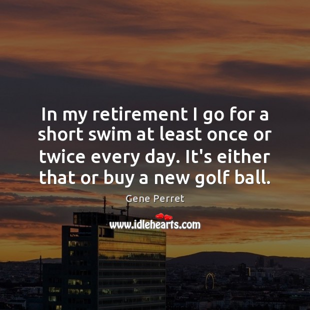 In my retirement I go for a short swim at least once Gene Perret Picture Quote