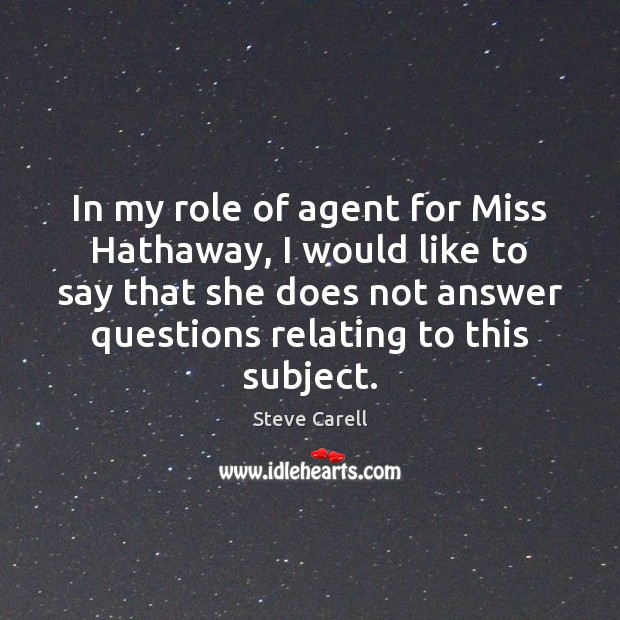 In my role of agent for Miss Hathaway, I would like to Steve Carell Picture Quote