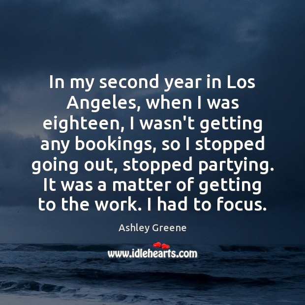In my second year in Los Angeles, when I was eighteen, I Ashley Greene Picture Quote