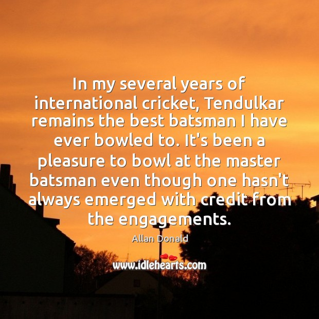 Image, In my several years of international cricket, Tendulkar remains the best batsman