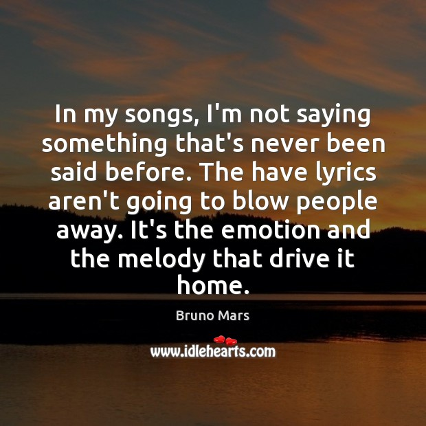 In my songs, I'm not saying something that's never been said before. Bruno Mars Picture Quote