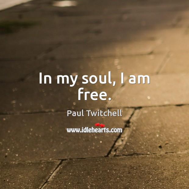 In My Soul I Am Free Idlehearts