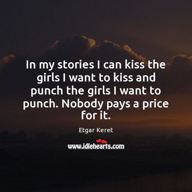 In my stories I can kiss the girls I want to kiss Etgar Keret Picture Quote
