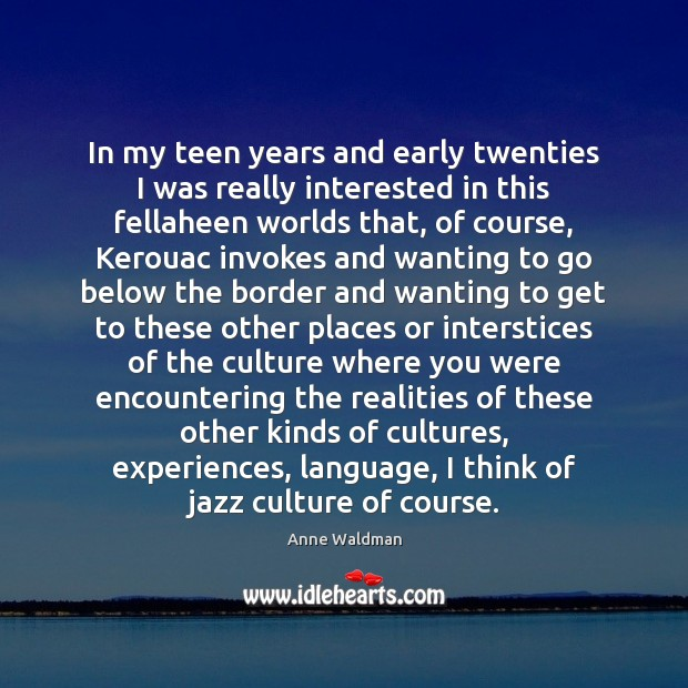 In my teen years and early twenties I was really interested in Anne Waldman Picture Quote