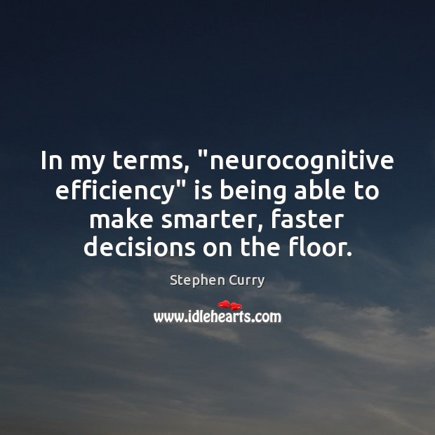 "Image, In my terms, ""neurocognitive efficiency"" is being able to make smarter, faster"