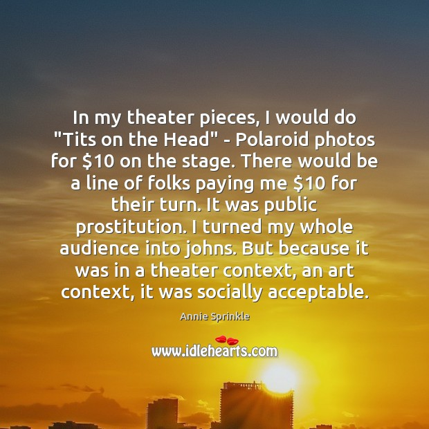 "In my theater pieces, I would do ""Tits on the Head"" – Image"