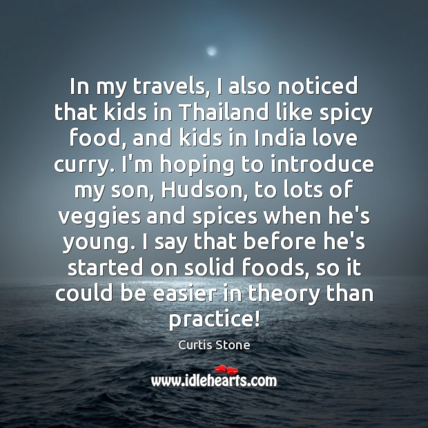 In my travels, I also noticed that kids in Thailand like spicy Curtis Stone Picture Quote