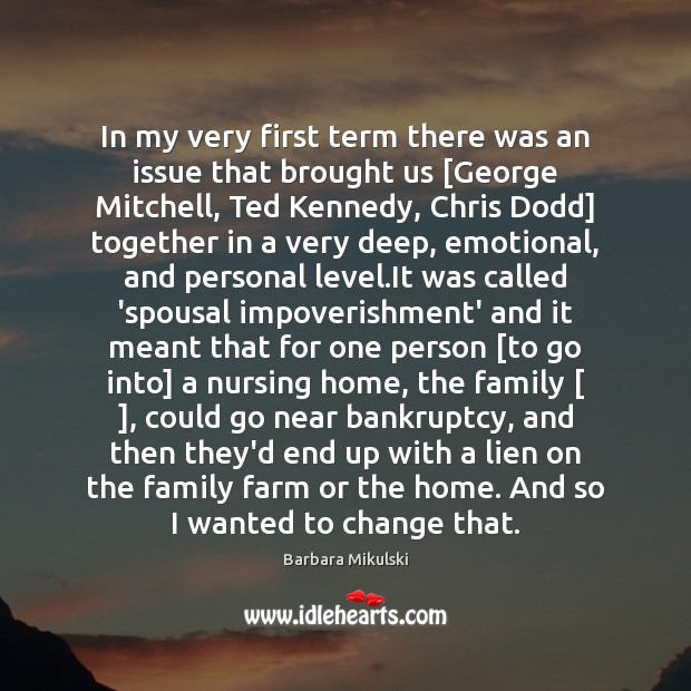 In my very first term there was an issue that brought us [ Barbara Mikulski Picture Quote
