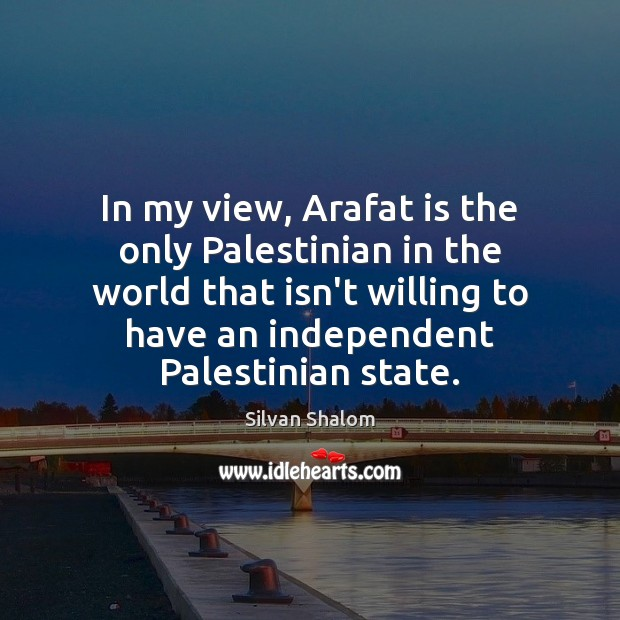 Image, In my view, Arafat is the only Palestinian in the world that