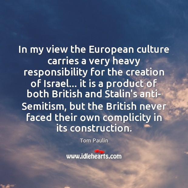 Image, In my view the European culture carries a very heavy responsibility for