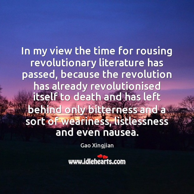 In my view the time for rousing revolutionary literature has passed, because Gao Xingjian Picture Quote