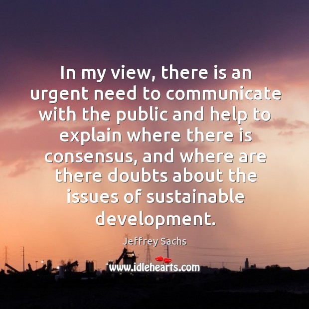 In my view, there is an urgent need to communicate with the public and help to explain where there is consensus Image