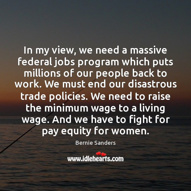 In my view, we need a massive federal jobs program which puts Image