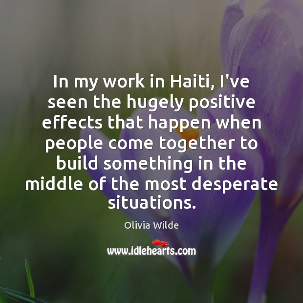 In my work in Haiti, I've seen the hugely positive effects that Olivia Wilde Picture Quote